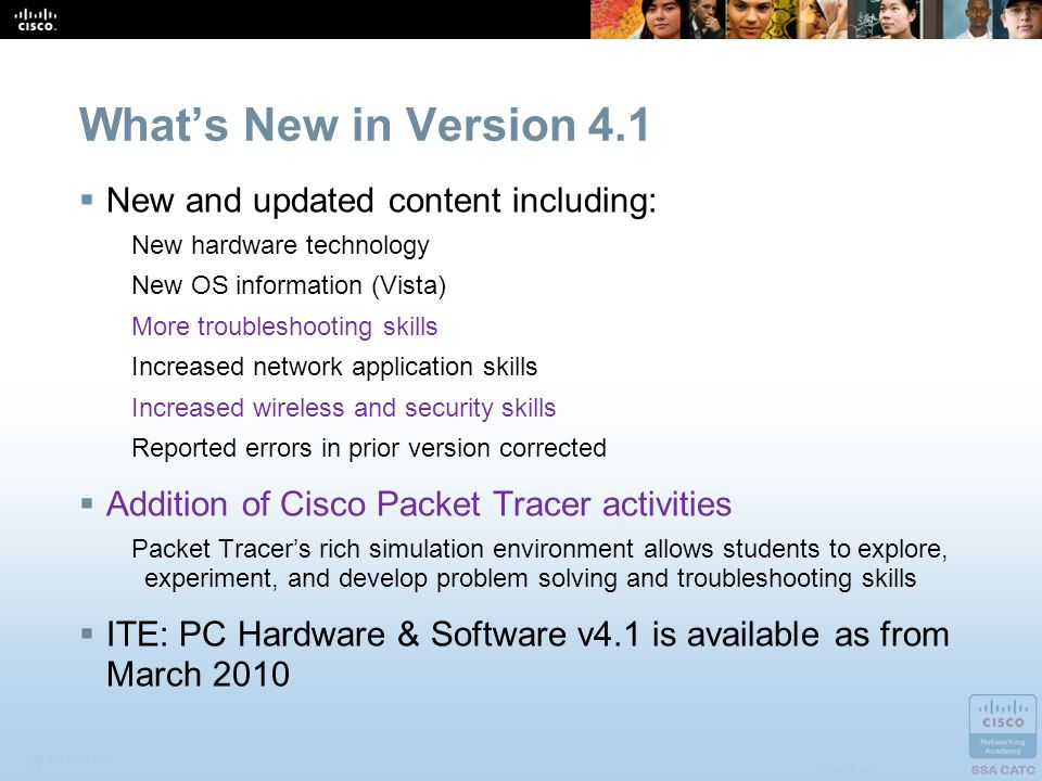 Lab and Tools for ITE 11 Cisco Public Whats New in Version 4.1 New and updated content including: New hardware technology New OS information (Vista) M