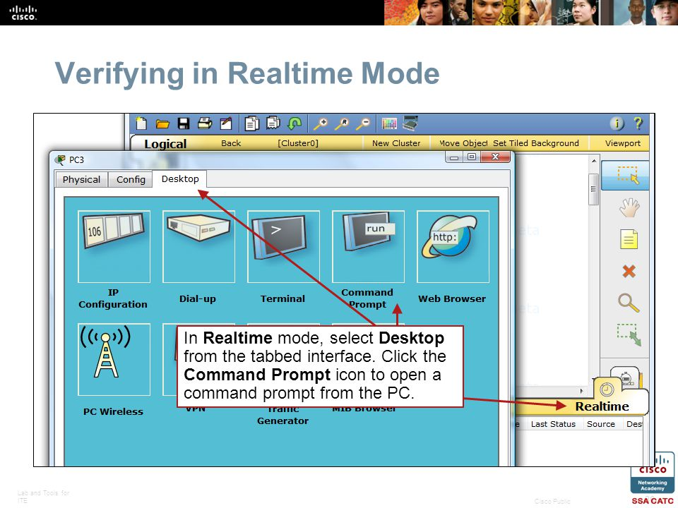 Lab and Tools for ITE 36 Cisco Public Verifying in Realtime Mode In Realtime mode, select Desktop from the tabbed interface.