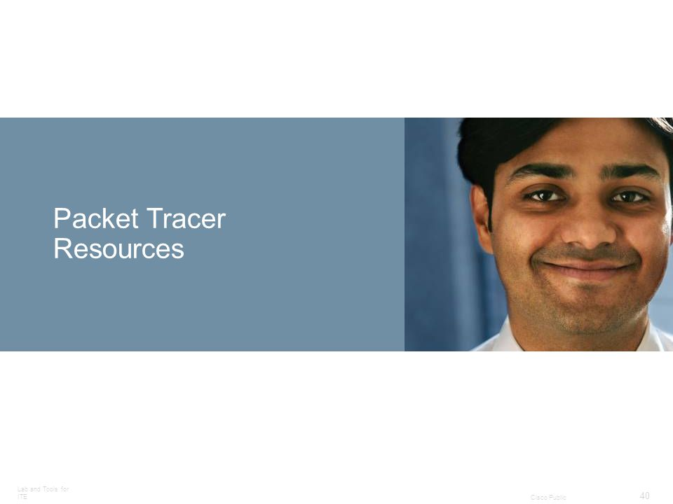 Lab and Tools for ITE 40 Cisco Public Packet Tracer Resources