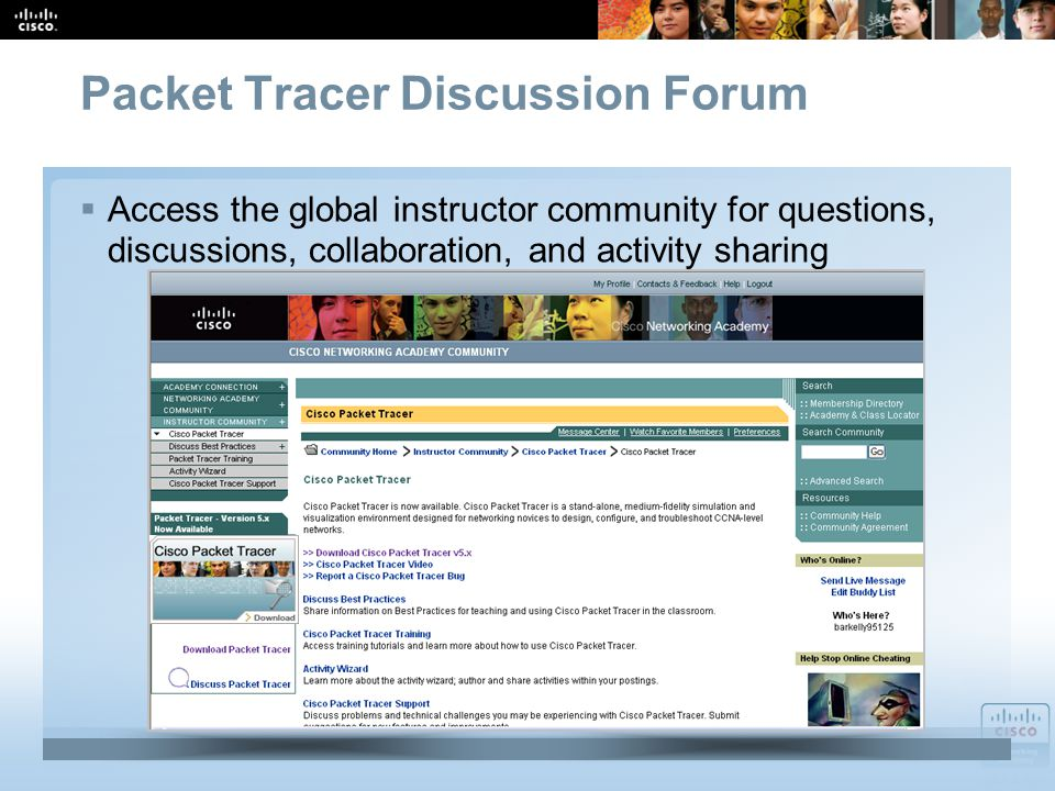 Lab and Tools for ITE 42 Cisco Public Packet Tracer Discussion Forum Access the global instructor community for questions, discussions, collaboration, and activity sharing