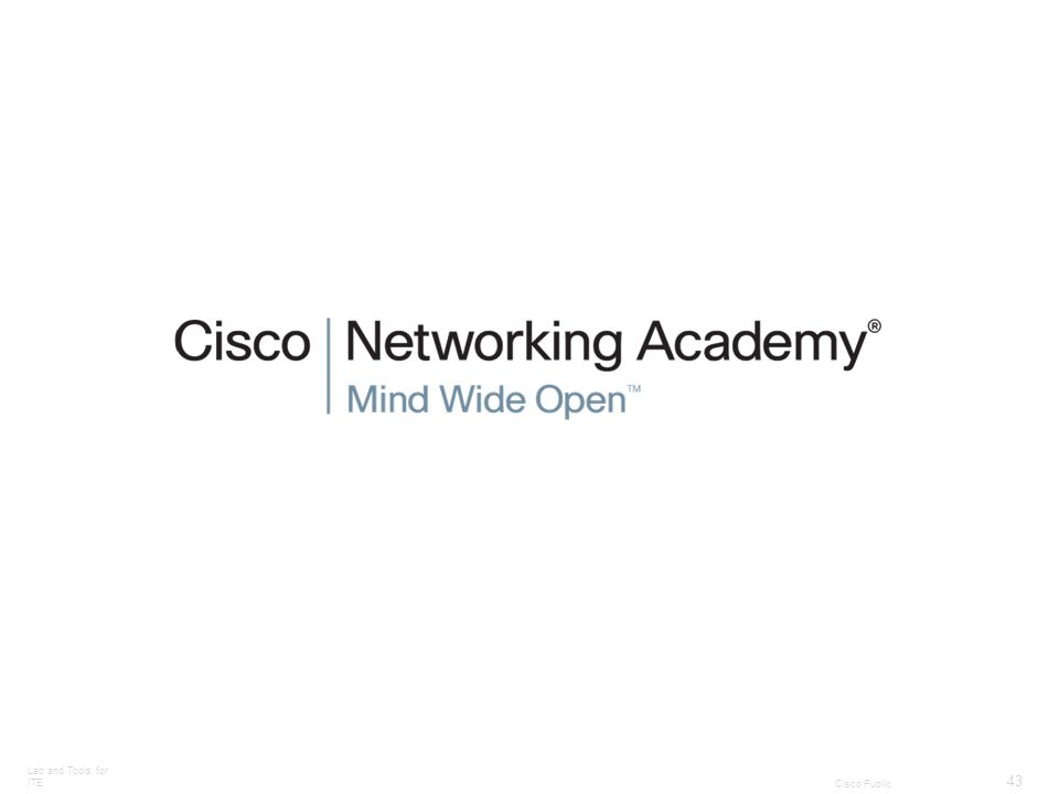 Lab and Tools for ITE 43 Cisco Public