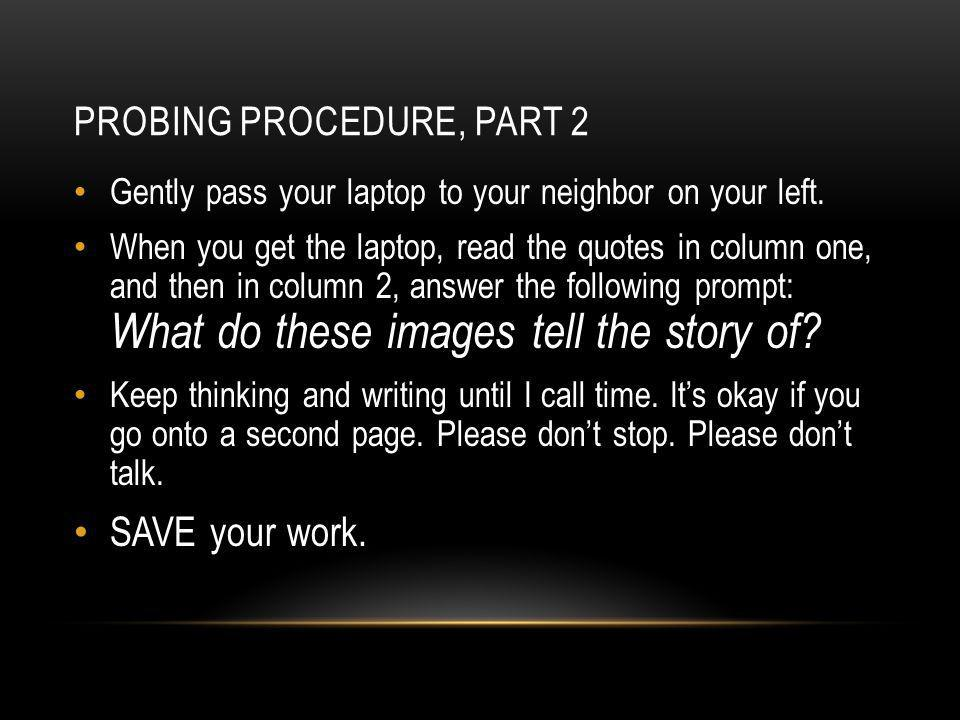 PROBING PROCEDURE, PART 2 Gently pass your laptop to your neighbor on your left.