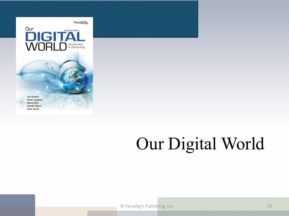 Our Digital World © Paradigm Publishing, Inc.39