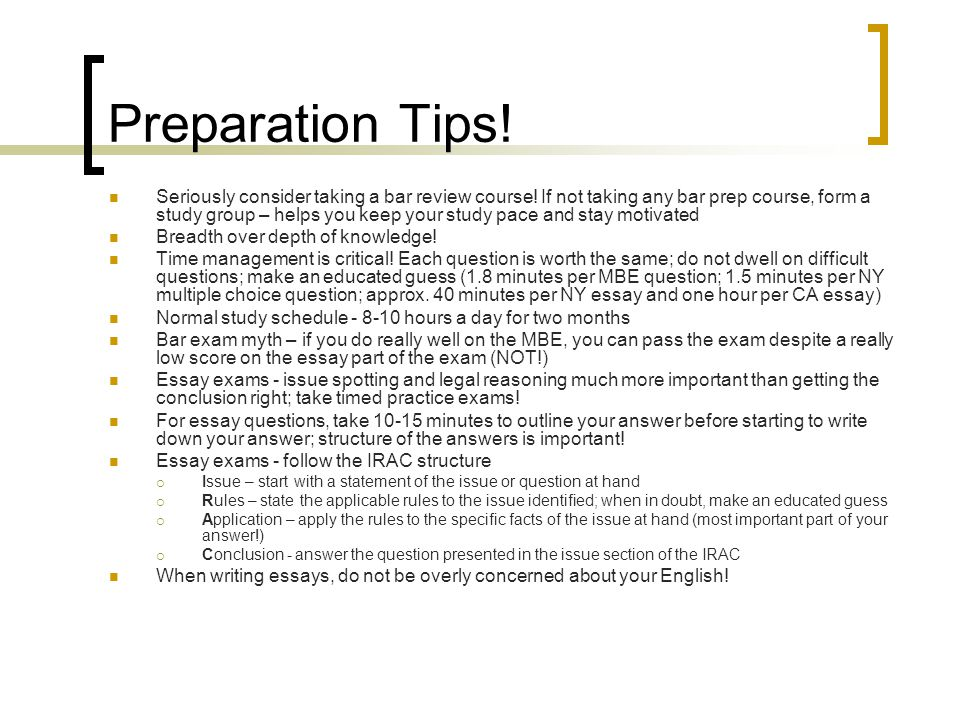 Preparation Tips. Seriously consider taking a bar review course.