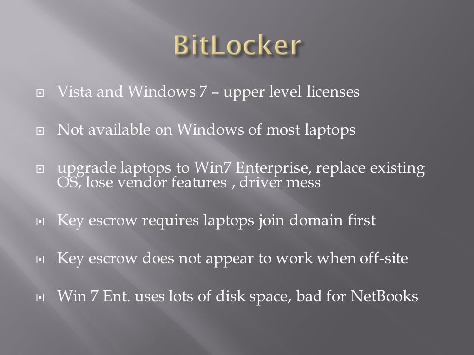 Vista and Windows 7 – upper level licenses Not available on Windows of most laptops upgrade laptops to Win7 Enterprise, replace existing OS, lose vend
