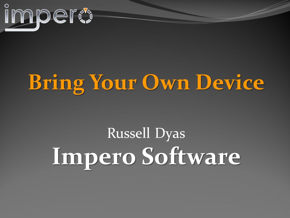 Bring Your Own Device Russell Dyas Impero Software