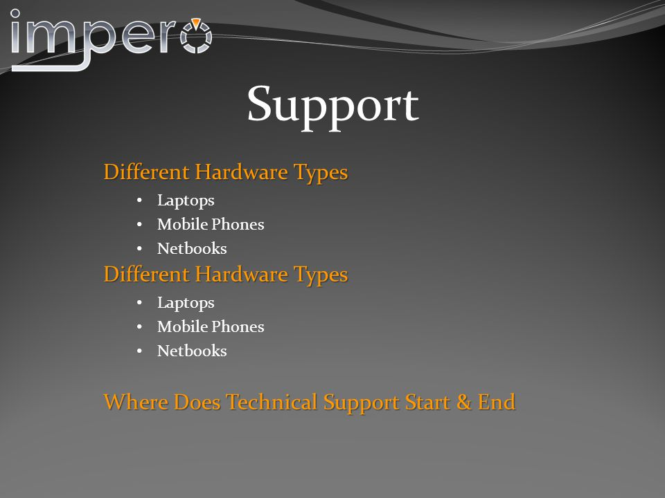 Support Where Does Technical Support Start & End Different Hardware Types Laptops Mobile Phones Netbooks Different Hardware Types Laptops Mobile Phones Netbooks