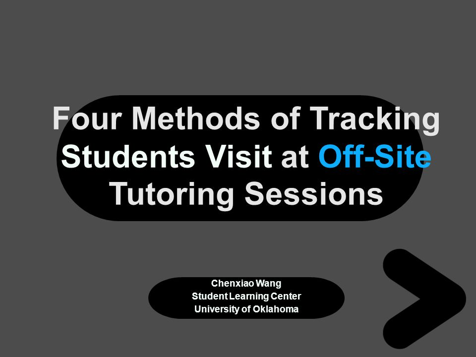 Four Methods of Tracking Students Visit at Off-Site Tutoring Sessions Chenxiao Wang Student Learning Center University of Oklahoma