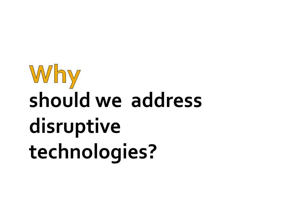 should we address disruptive technologies