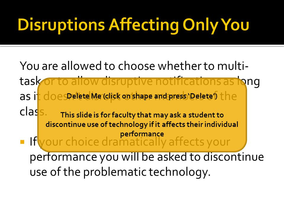 You are allowed to choose whether to multi- task or to allow disruptive notifications as long as it doesnt disrupt other members of the class.