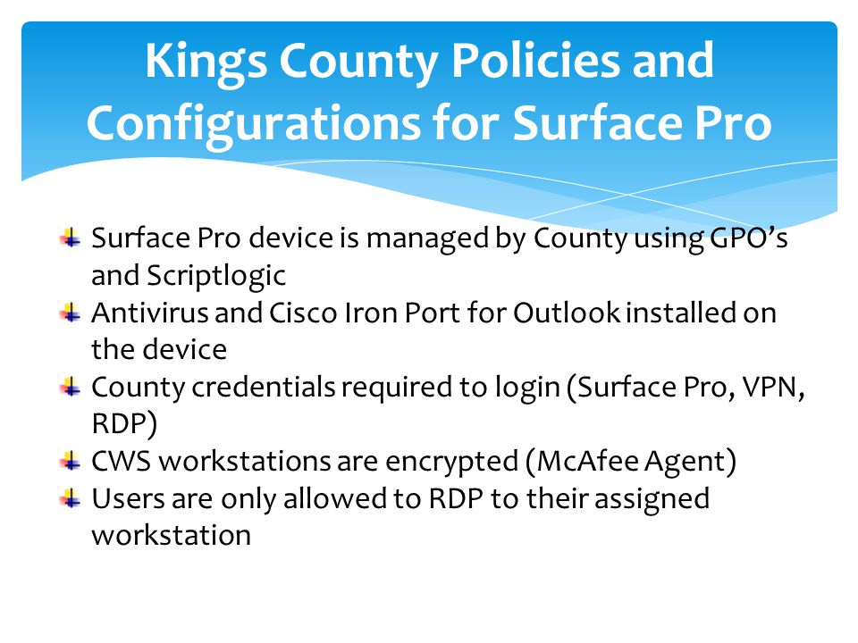 Surface Pro device is managed by County using GPOs and Scriptlogic Antivirus and Cisco Iron Port for Outlook installed on the device County credential