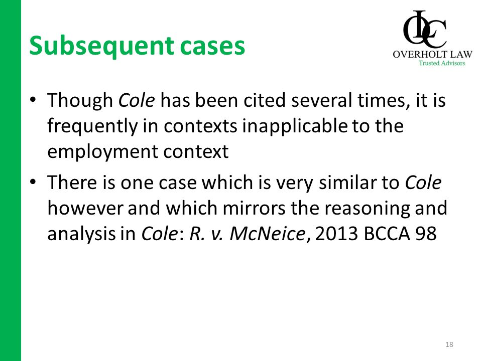 Subsequent cases Though Cole has been cited several times, it is frequently in contexts inapplicable to the employment context There is one case which is very similar to Cole however and which mirrors the reasoning and analysis in Cole: R.