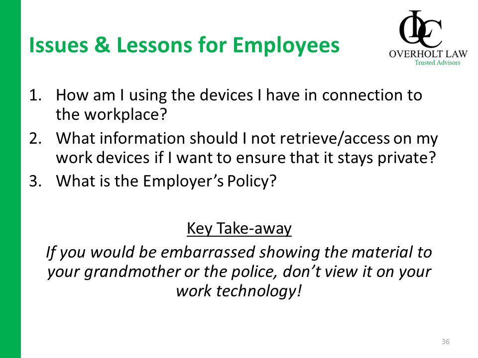 Issues & Lessons for Employees 1.How am I using the devices I have in connection to the workplace.