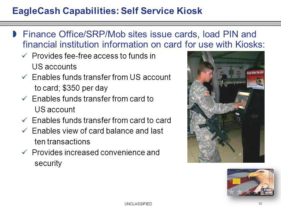 EagleCash Capabilities: Self Service Kiosk 10 Finance Office/SRP/Mob sites issue cards, load PIN and financial institution information on card for use
