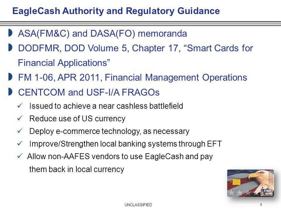 EagleCash Authority and Regulatory Guidance ASA(FM&C) and DASA(FO) memoranda DODFMR, DOD Volume 5, Chapter 17, Smart Cards for Financial Applications