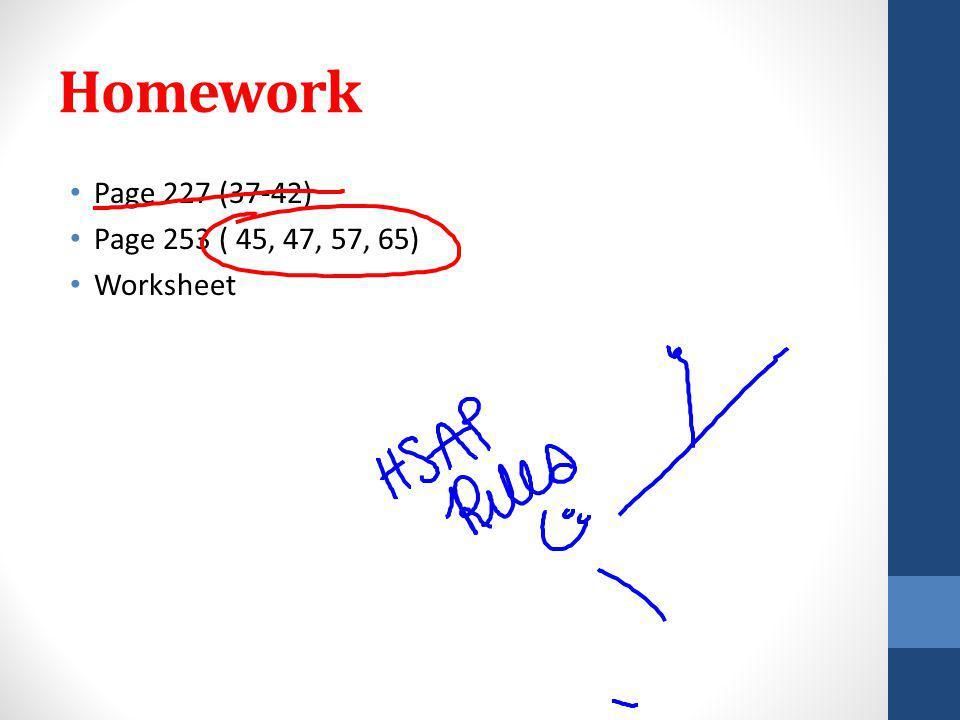 Homework Page 227 (37-42) Page 253 ( 45, 47, 57, 65) Worksheet