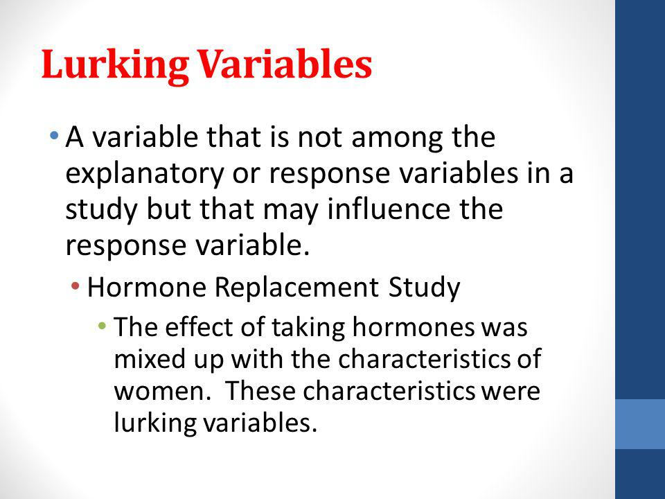 Lurking Variables A variable that is not among the explanatory or response variables in a study but that may influence the response variable.