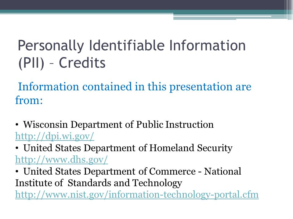 Personally Identifiable Information (PII) – Credits Information contained in this presentation are from: Wisconsin Department of Public Instruction ht
