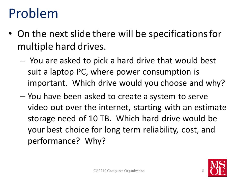 Problem On the next slide there will be specifications for multiple hard drives.