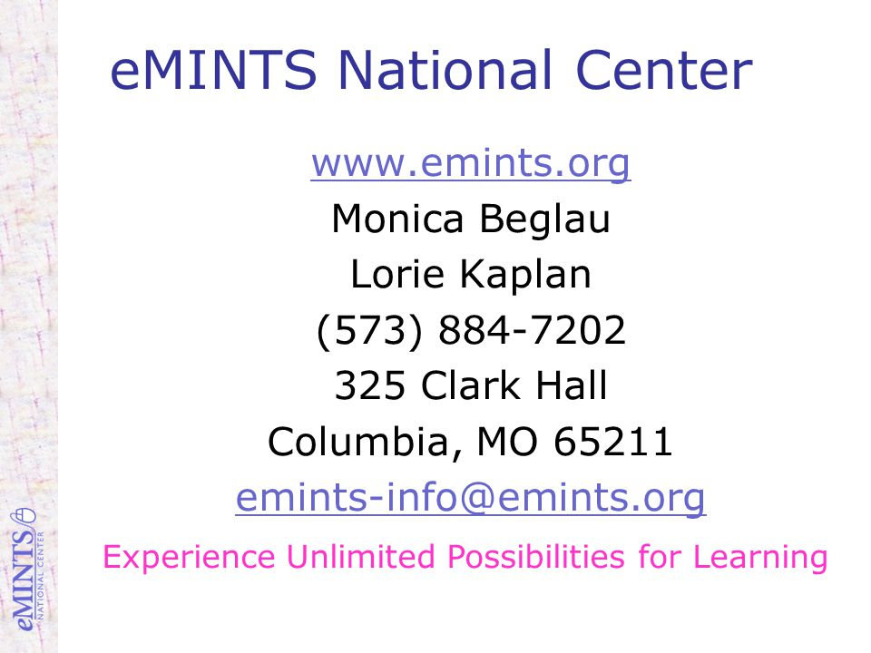 eMINTS National Center www.emints.org Monica Beglau Lorie Kaplan (573) 884-7202 325 Clark Hall Columbia, MO 65211 emints-info@emints.org Experience Unlimited Possibilities for Learning