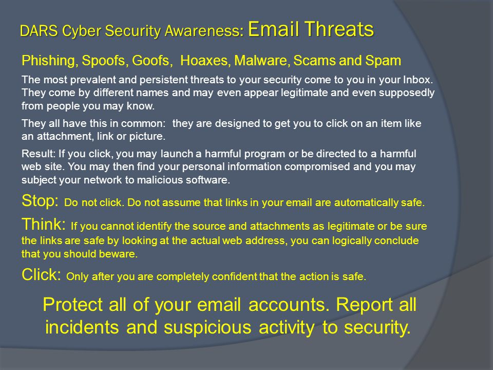 Phishing, Spoofs, Goofs, Hoaxes, Malware, Scams and Spam The most prevalent and persistent threats to your security come to you in your Inbox.