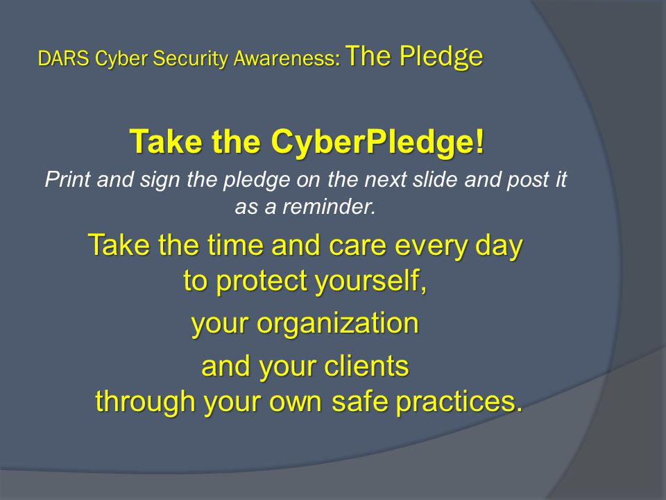 Take the CyberPledge.Print and sign the pledge on the next slide and post it as a reminder.