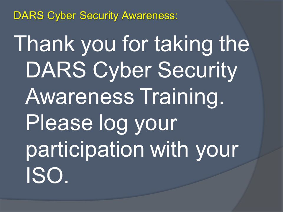 Thank you for taking the DARS Cyber Security Awareness Training.