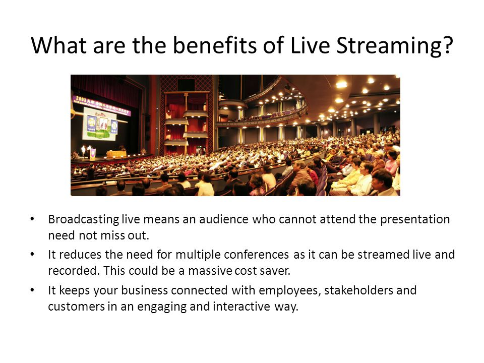 What are the benefits of Live Streaming.