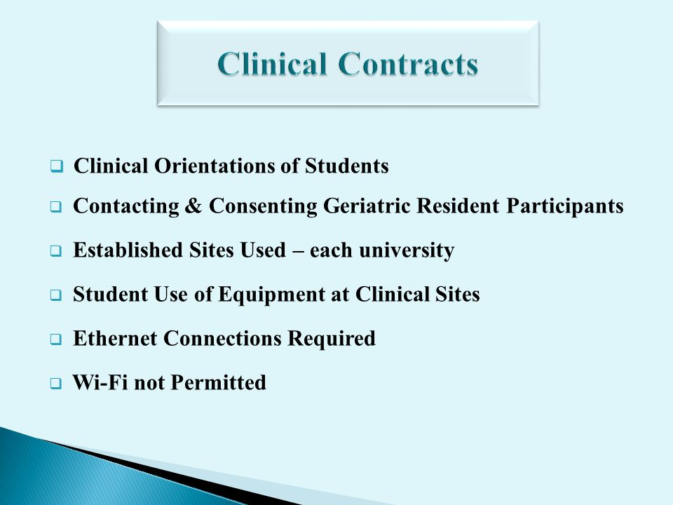 Clinical Orientations of Students Contacting & Consenting Geriatric Resident Participants Established Sites Used – each university Student Use of Equipment at Clinical Sites Ethernet Connections Required Wi-Fi not Permitted