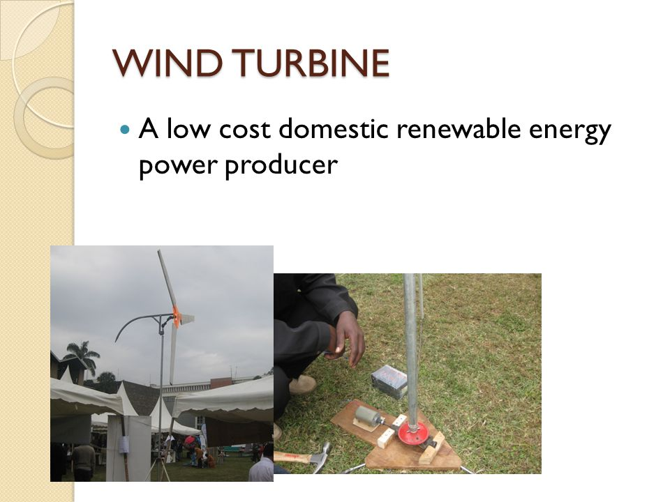 WIND TURBINE A low cost domestic renewable energy power producer