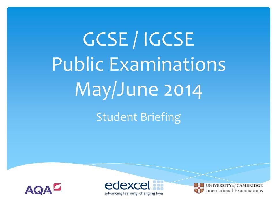 GCSE / IGCSE Public Examinations May/June 2014 Student Briefing