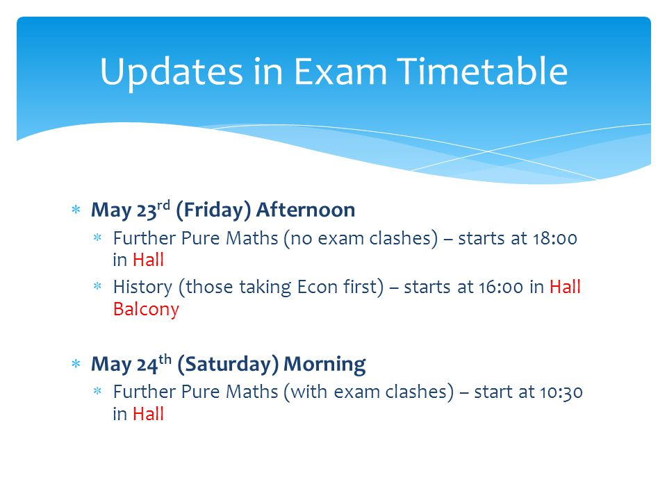 A copy of this document is attached with your timetable (electronic copy on Exams page on ISLE and Gateway).