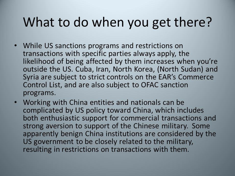 What to do when you get there? While US sanctions programs and restrictions on transactions with specific parties always apply, the likelihood of bein