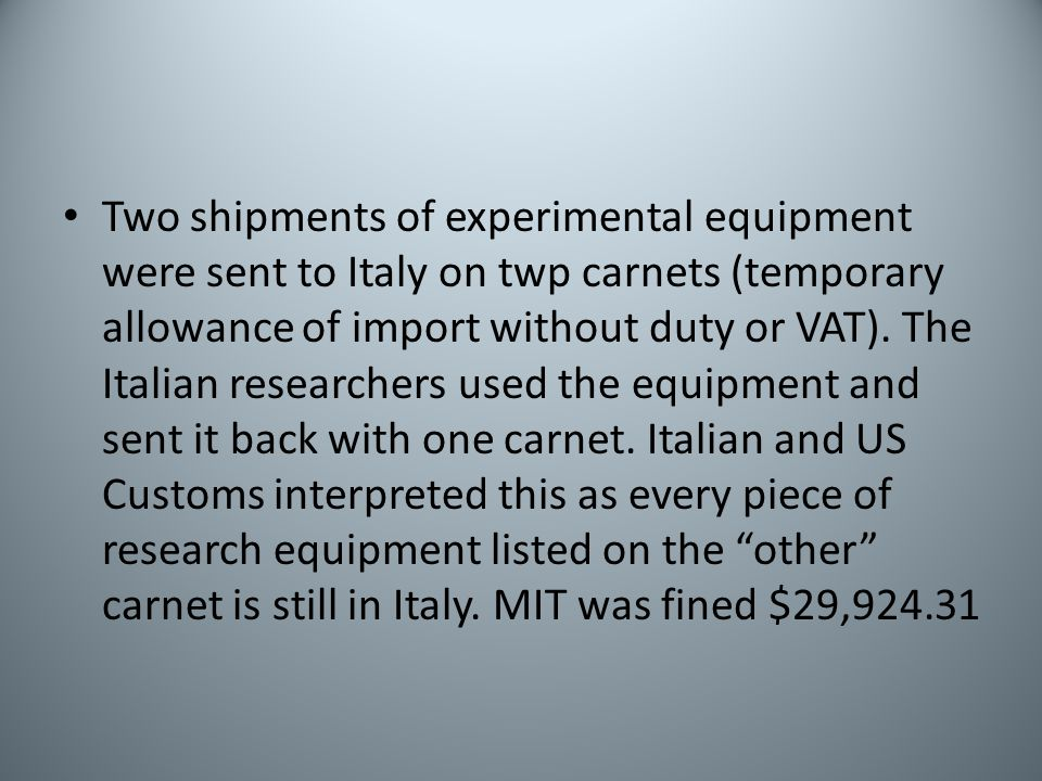 Two shipments of experimental equipment were sent to Italy on twp carnets (temporary allowance of import without duty or VAT). The Italian researchers