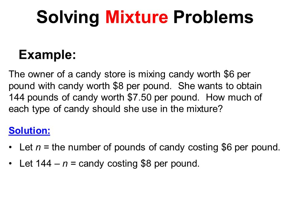 Solving Mixture Problems The owner of a candy store is mixing candy worth $6 per pound with candy worth $8 per pound.