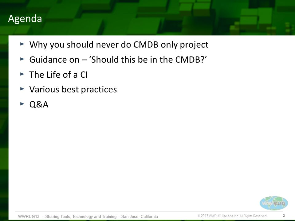 © 2013 WWRUG Canada Inc. All Rights Reserved 2 Agenda Why you should never do CMDB only project Guidance on – Should this be in the CMDB? The Life of