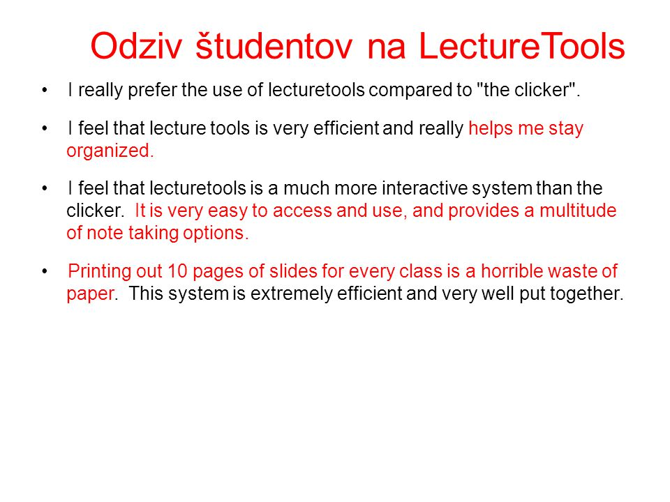 Odziv študentov na LectureTools I really prefer the use of lecturetools compared to the clicker .