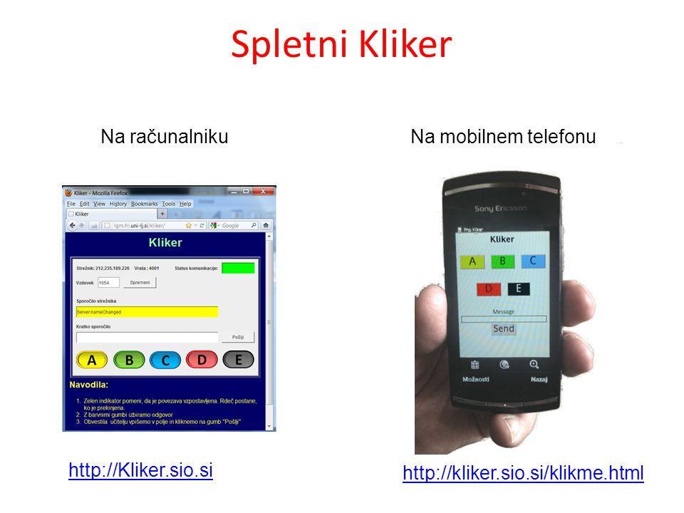 Spletni Kliker http://kliker.sio.si/klikme.html Na mobilnem telefonu http://Kliker.sio.si Na računalniku