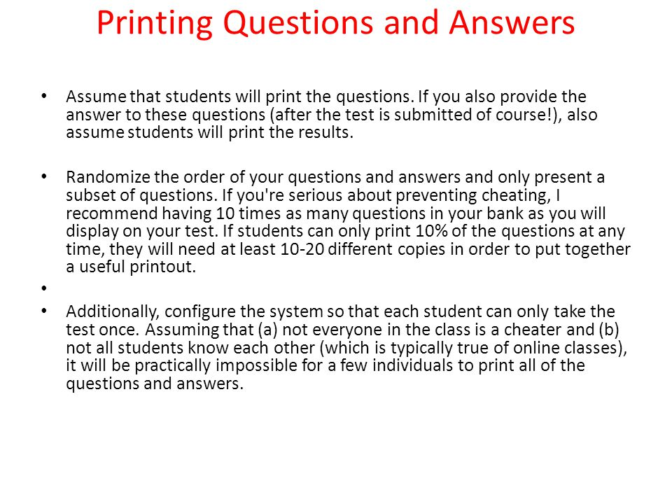 Printing Questions and Answers Assume that students will print the questions.