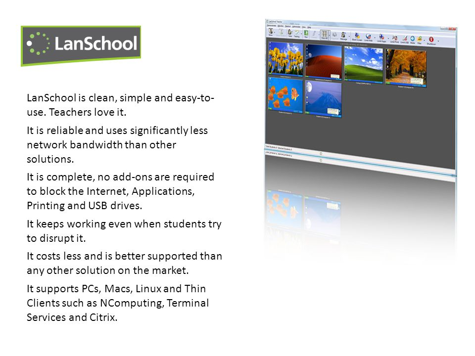 LanSchool is clean, simple and easy-to- use. Teachers love it.