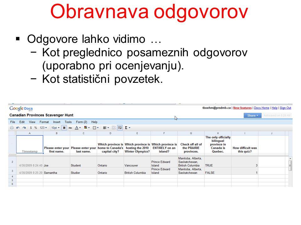 Obravnava odgovorov Odgovore lahko vidimo … Kot preglednico posameznih odgovorov (uporabno pri ocenjevanju). Kot statistični povzetek.