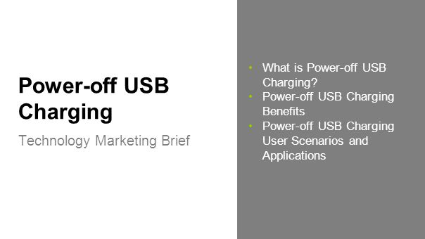 Power-off USB Charging Technology Marketing Brief What is Power-off USB Charging? Power-off USB Charging Benefits Power-off USB Charging User Scenario