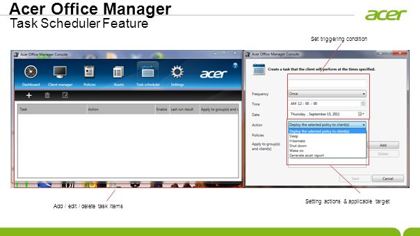 Acer Office Manager Task Scheduler Feature Add / edit / delete task items Setting actions & applicable target Set triggering condition