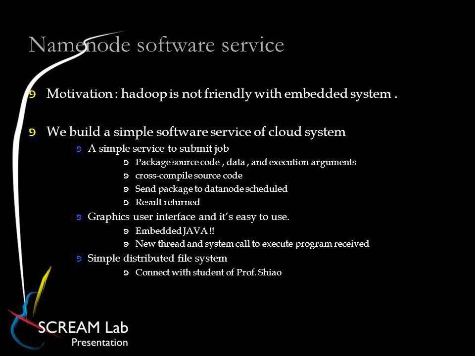 Namenode software service Motivation : hadoop is not friendly with embedded system.