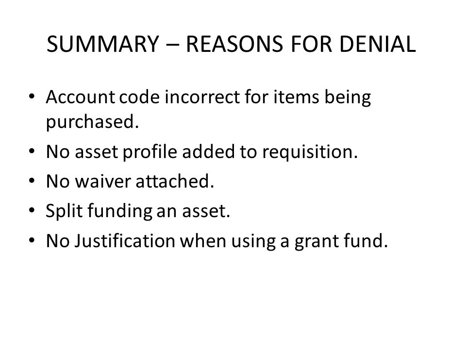 SUMMARY – REASONS FOR DENIAL Account code incorrect for items being purchased.