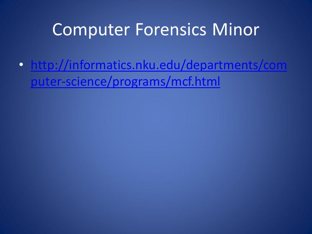 Computer Forensics Minor http://informatics.nku.edu/departments/com puter-science/programs/mcf.html http://informatics.nku.edu/departments/com puter-science/programs/mcf.html
