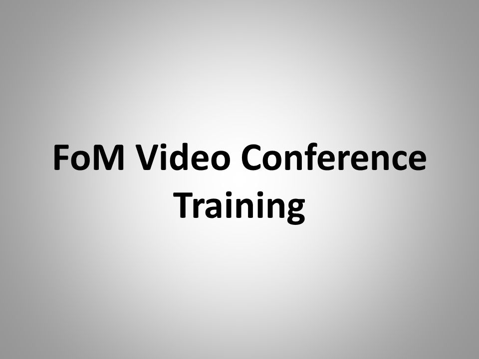 FoM Video Conference Training