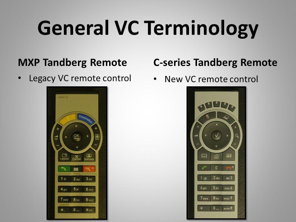 General VC Terminology MXP Tandberg RemoteC-series Tandberg Remote Legacy VC remote control New VC remote control