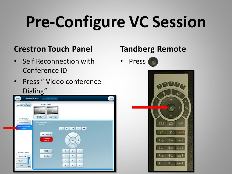 Pre-Configure VC Session Crestron Touch Panel Self Reconnection with Conference ID Press Video conference Dialing Tandberg Remote Press