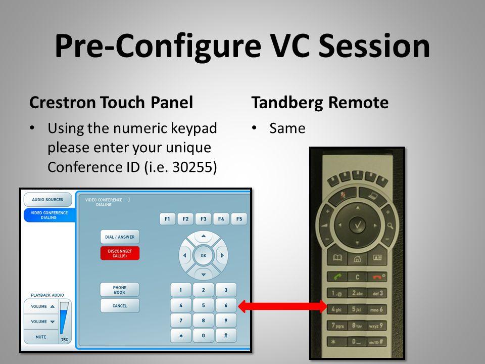 Pre-Configure VC Session Crestron Touch Panel Using the numeric keypad please enter your unique Conference ID (i.e.